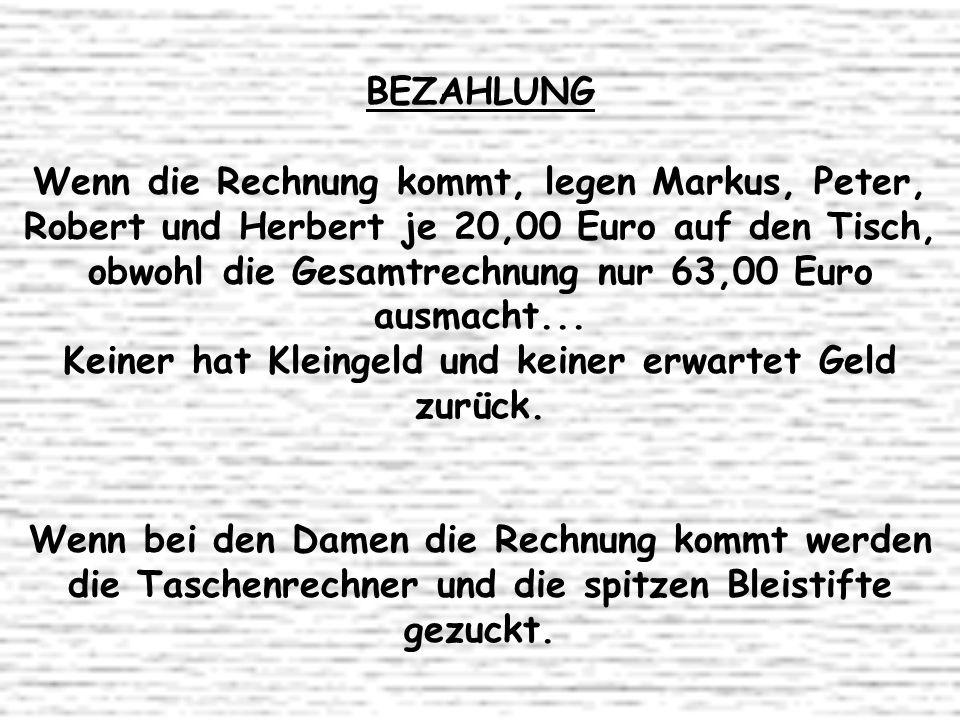BEZAHLUNG Wenn die Rechnung kommt, legen Markus, Peter, Robert und Herbert je 20,00 Euro auf den Tisch, obwohl die Gesamtrechnung nur 63,00 Euro ausma