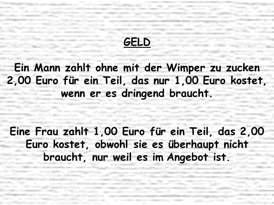 GELD Ein Mann zahlt ohne mit der Wimper zu zucken 2,00 Euro für ein Teil, das nur 1,00 Euro kostet, wenn er es dringend braucht. Eine Frau zahlt 1,00