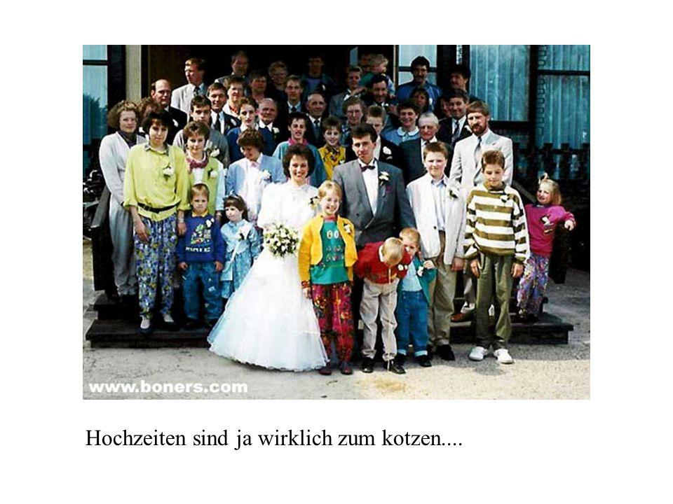 Hochzeiten sind ja wirklich zum kotzen....
