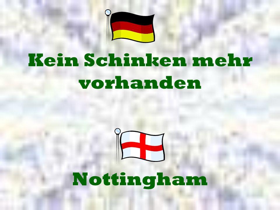 Nottingham Kein Schinken mehr vorhanden