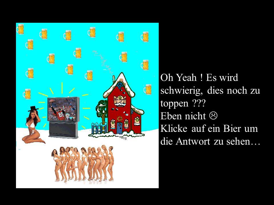 Genial, man fühlt sich gleich wie an richtiger Weihnachten !!! Mich dünkt, wir haben etwas vergessen!!! Klicke in den Himmel…