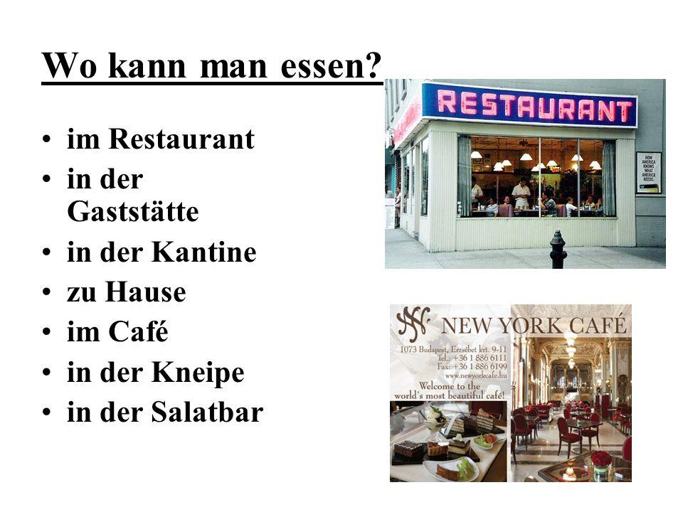 Wo kann man essen? im Restaurant in der Gaststätte in der Kantine zu Hause im Café in der Kneipe in der Salatbar