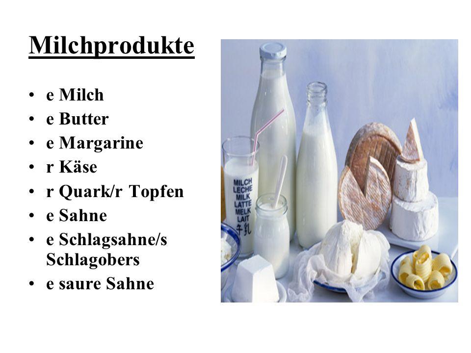 Milchprodukte e Milch e Butter e Margarine r Käse r Quark/r Topfen e Sahne e Schlagsahne/s Schlagobers e saure Sahne