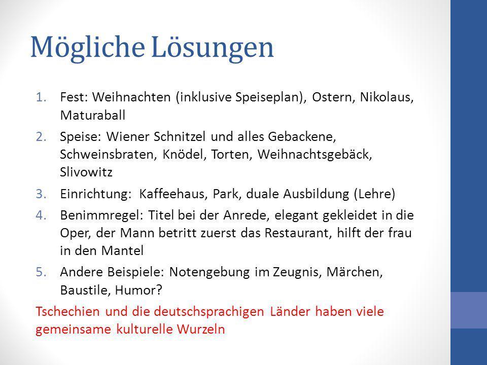 Mögliche Lösungen 1.Fest: Weihnachten (inklusive Speiseplan), Ostern, Nikolaus, Maturaball 2.Speise: Wiener Schnitzel und alles Gebackene, Schweinsbra