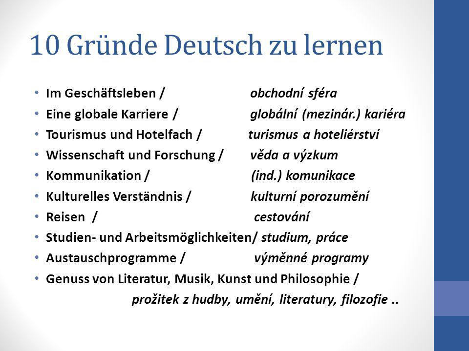 10 Gründe Deutsch zu lernen Im Geschäftsleben / obchodní sféra Eine globale Karriere / globální (mezinár.) kariéra Tourismus und Hotelfach / turismus
