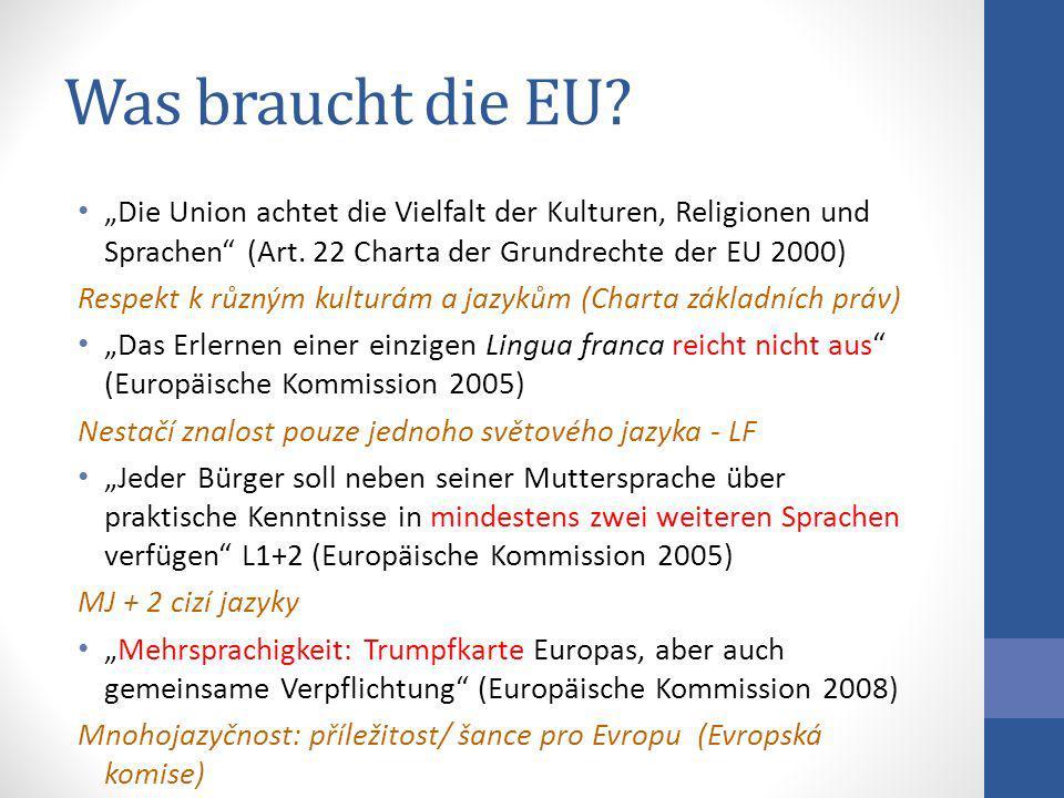 Was braucht die EU? Die Union achtet die Vielfalt der Kulturen, Religionen und Sprachen (Art. 22 Charta der Grundrechte der EU 2000) Respekt k různým