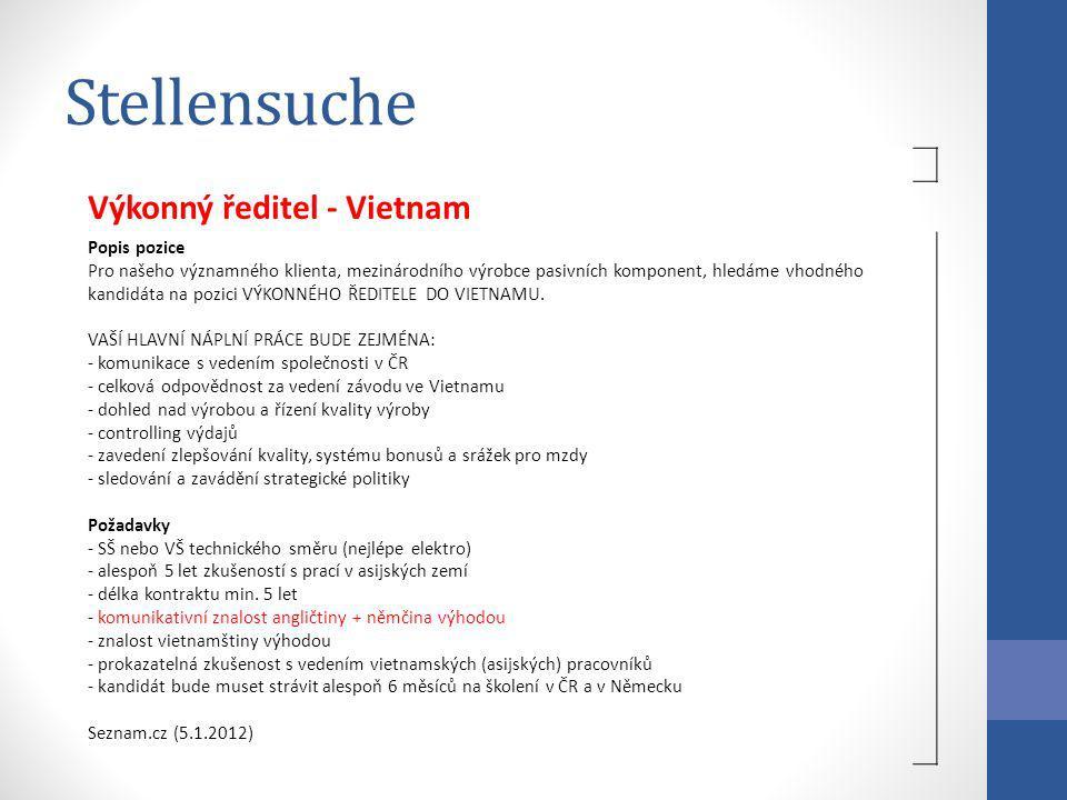 Stellensuche Výkonný ředitel - Vietnam Popis pozice Pro našeho významného klienta, mezinárodního výrobce pasivních komponent, hledáme vhodného kandidá