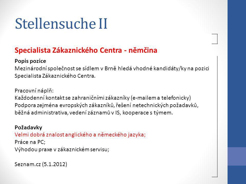 Stellensuche II Specialista Zákaznického Centra - němčina Popis pozice Mezinárodní společnost se sídlem v Brně hledá vhodné kandidáty/ky na pozici Spe