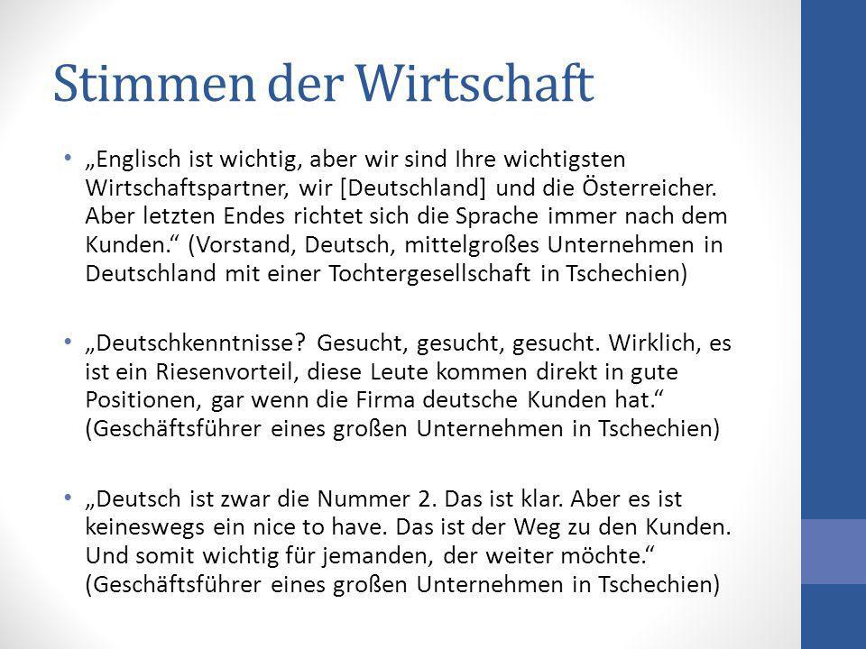 Stimmen der Wirtschaft Englisch ist wichtig, aber wir sind Ihre wichtigsten Wirtschaftspartner, wir [Deutschland] und die Österreicher. Aber letzten E