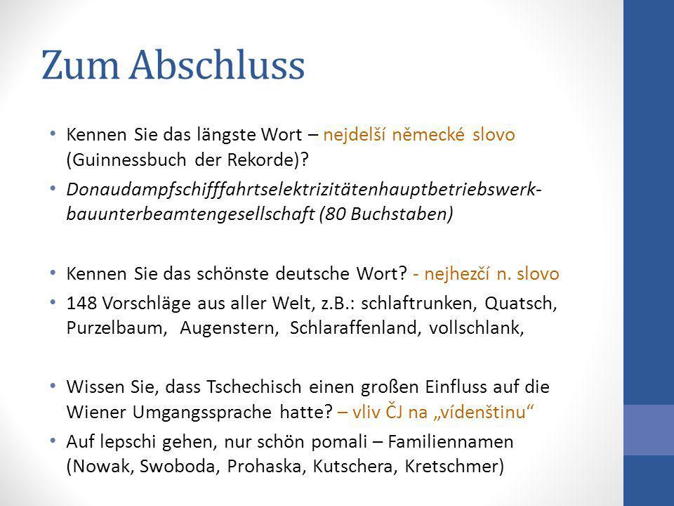 Zum Abschluss Kennen Sie das längste Wort – nejdelší německé slovo (Guinnessbuch der Rekorde)? Donaudampfschifffahrtselektrizitätenhauptbetriebswer