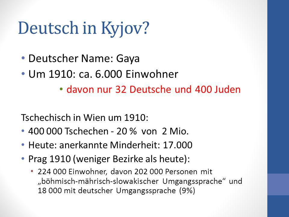 Deutsch in Kyjov? Deutscher Name: Gaya Um 1910: ca. 6.000 Einwohner davon nur 32 Deutsche und 400 Juden Tschechisch in Wien um 1910: 400 000 Tschechen