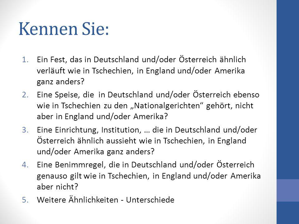 Kennen Sie: 1.Ein Fest, das in Deutschland und/oder Österreich ähnlich verläuft wie in Tschechien, in England und/oder Amerika ganz anders? 2.Eine Spe