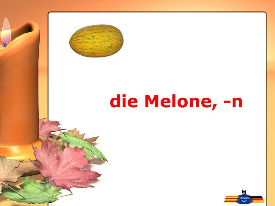 die Melone, -n