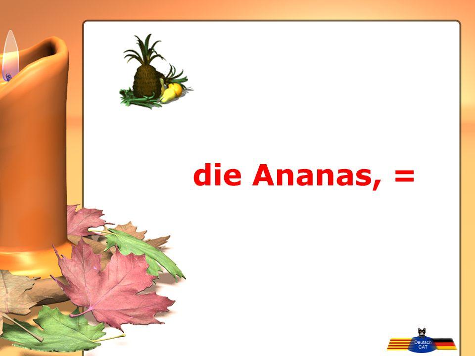 die Ananas, =