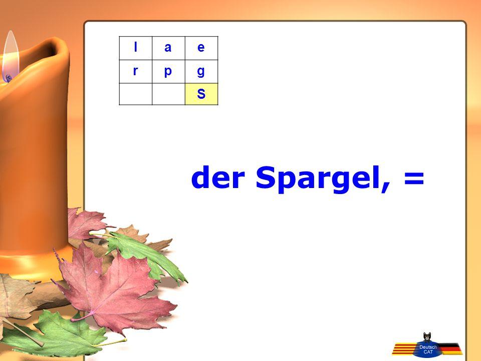 der Spargel, = lae rpg S