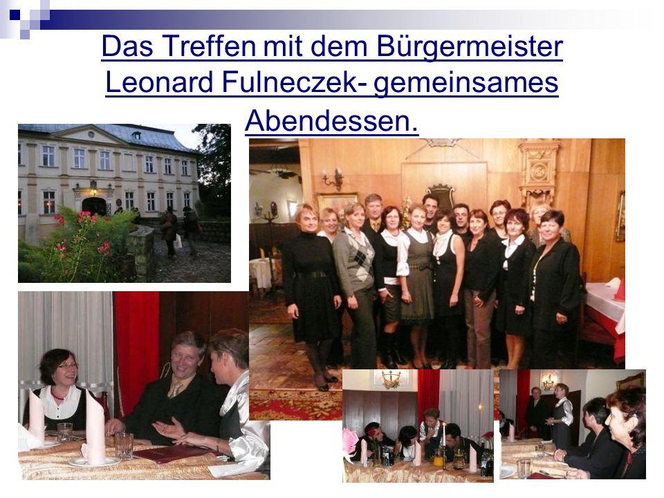 Das Treffen mit dem Bürgermeister Leonard Fulneczek- gemeinsames Abendessen.