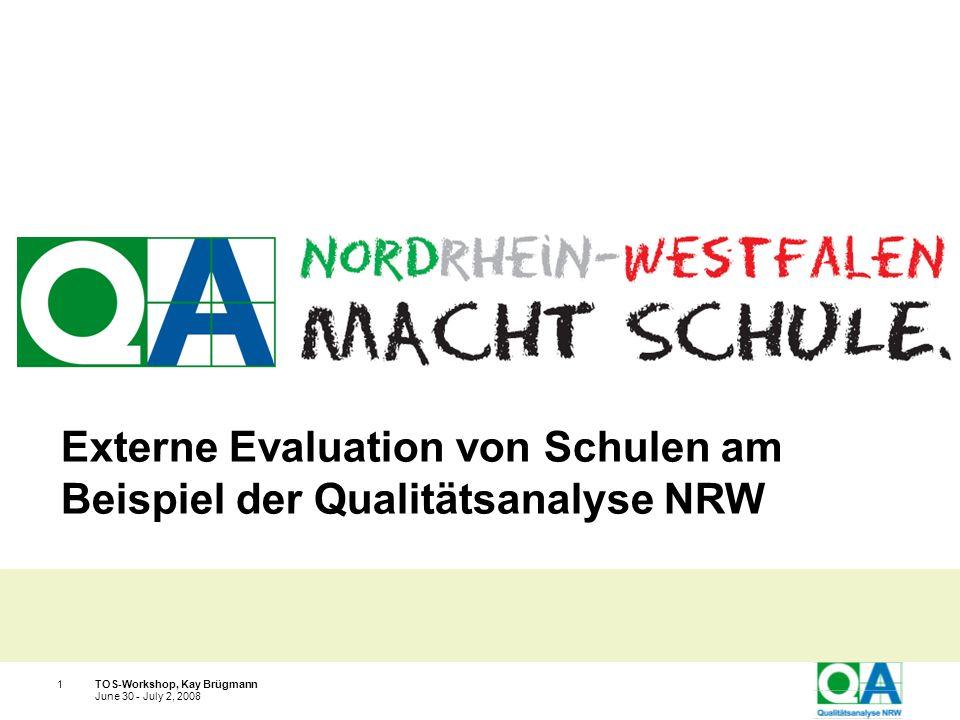 Ministerium für Schule und Weiterbildung des Landes Nordrhein-Westfalen TOS-Workshop, Kay Brügmann1 June 30 - July 2, 2008 Externe Evaluation von Schu