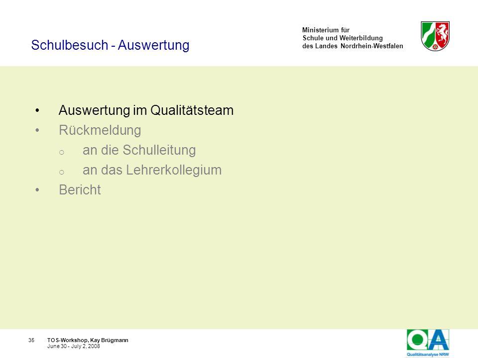Ministerium für Schule und Weiterbildung des Landes Nordrhein-Westfalen TOS-Workshop, Kay Brügmann35 June 30 - July 2, 2008 Auswertung im Qualitätstea