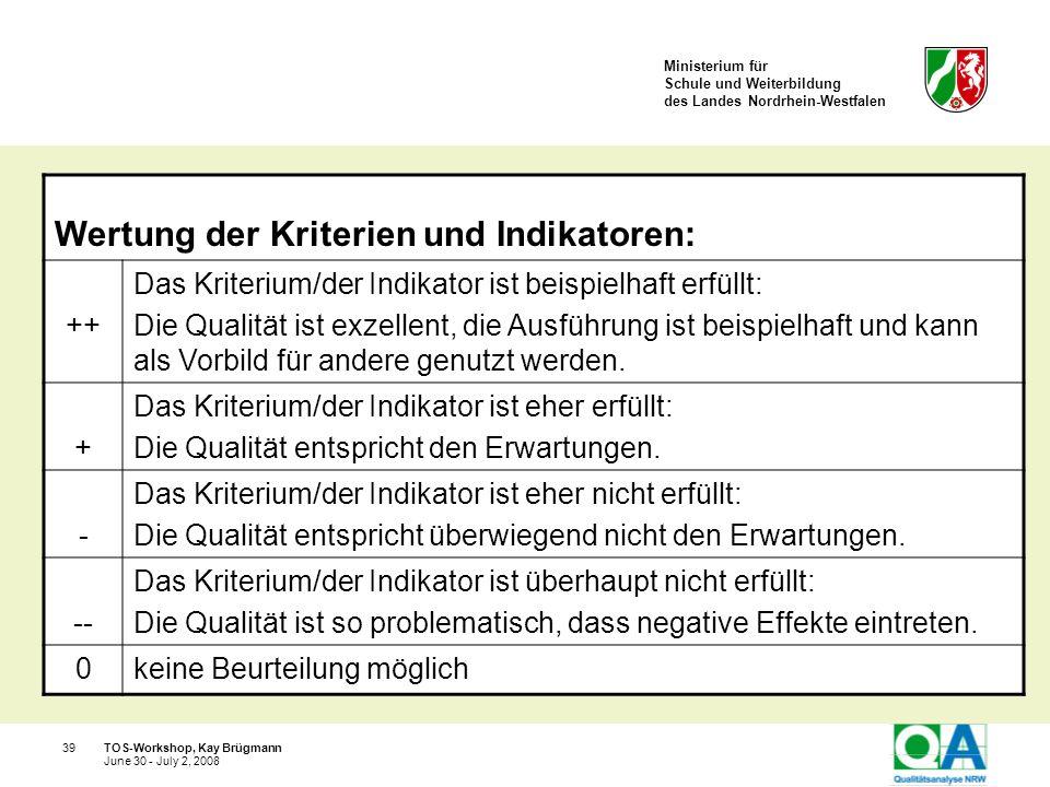 Ministerium für Schule und Weiterbildung des Landes Nordrhein-Westfalen TOS-Workshop, Kay Brügmann39 June 30 - July 2, 2008 Wertung der Kriterien und