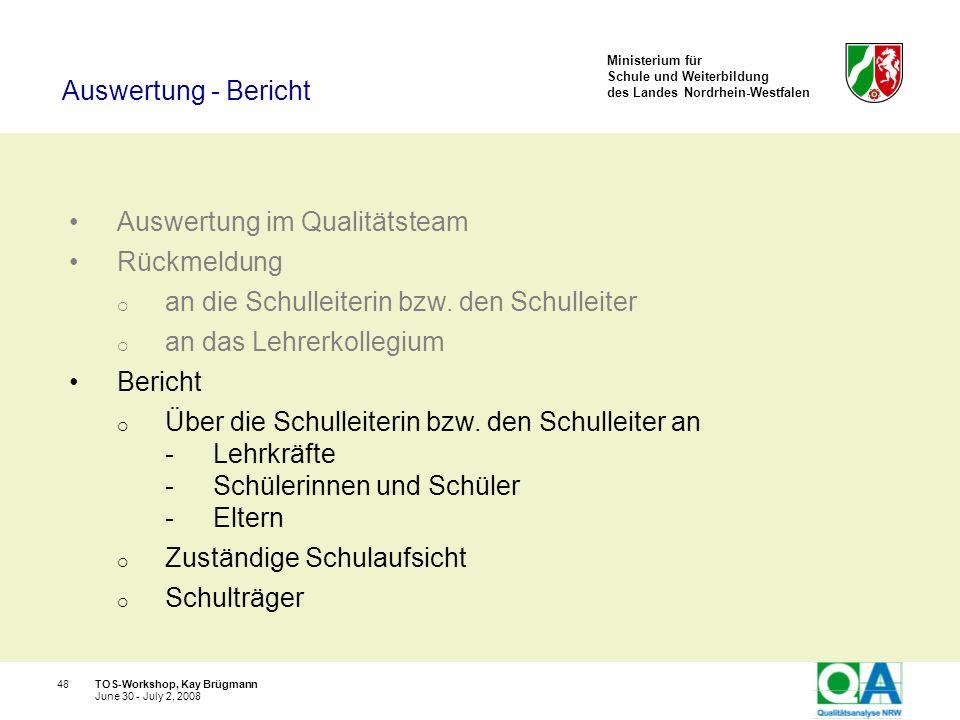 Ministerium für Schule und Weiterbildung des Landes Nordrhein-Westfalen TOS-Workshop, Kay Brügmann48 June 30 - July 2, 2008 Auswertung im Qualitätstea