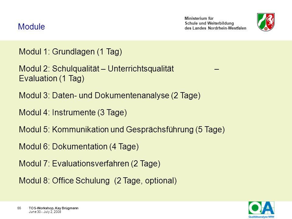Ministerium für Schule und Weiterbildung des Landes Nordrhein-Westfalen TOS-Workshop, Kay Brügmann55 June 30 - July 2, 2008 Modul 1: Grundlagen (1 Tag