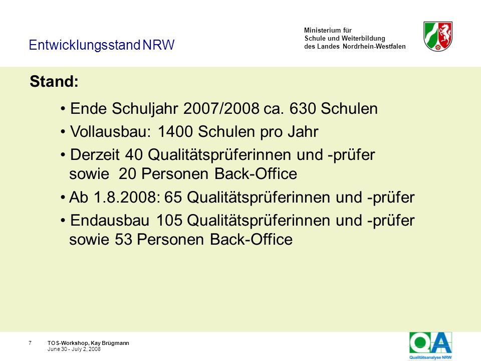 Ministerium für Schule und Weiterbildung des Landes Nordrhein-Westfalen TOS-Workshop, Kay Brügmann18 June 30 - July 2, 2008 Die Qualität von Schulen ist unterschiedlich, die Schulqualität ist einschätzbar.