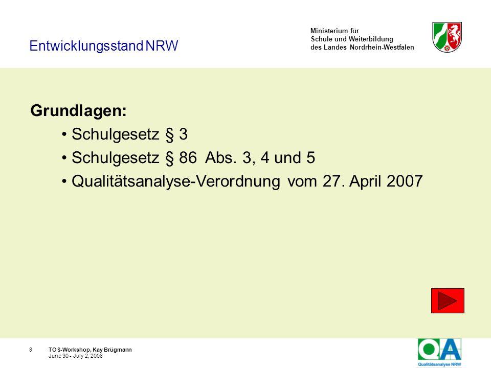 Ministerium für Schule und Weiterbildung des Landes Nordrhein-Westfalen TOS-Workshop, Kay Brügmann19 June 30 - July 2, 2008 Die Qualität von Schulen ist unterschiedlich, die Schulqualität ist einschätzbar.
