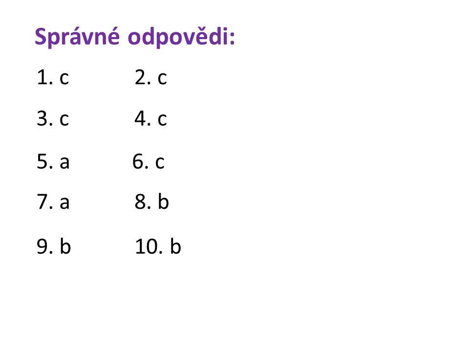 1. c Správné odpovědi: 2. c 3. c4. c 5. a6. c 7. a 8. b 9. b10. b