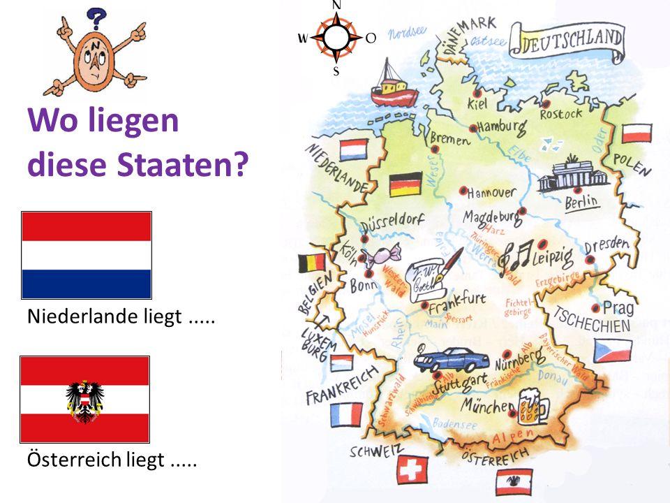 Niederlande liegt..... Österreich liegt..... Wo liegen diese Staaten?