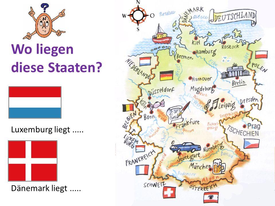 Luxemburg liegt..... Dänemark liegt..... Wo liegen diese Staaten?