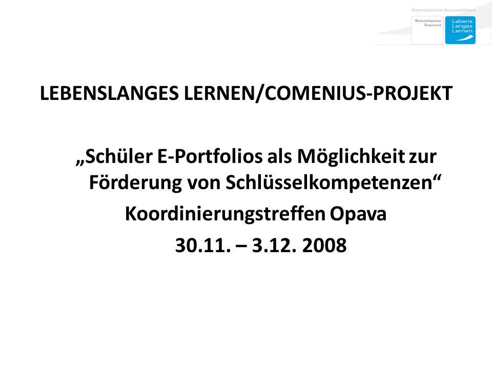 LEBENSLANGES LERNEN/COMENIUS-PROJEKT Schüler E-Portfolios als Möglichkeit zur Förderung von Schlüsselkompetenzen Koordinierungstreffen Opava 30.11.