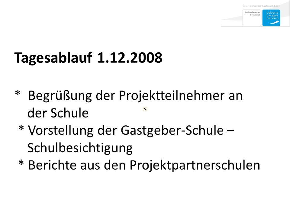 Tagesablauf 1.12.2008 * Begrüßung der Projektteilnehmer an der Schule * Vorstellung der Gastgeber-Schule – Schulbesichtigung * Berichte aus den Projektpartnerschulen