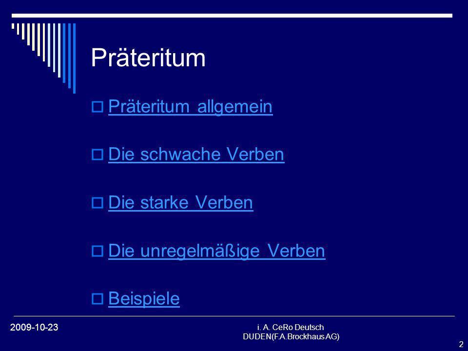 2 i. A. CeRo Deutsch DUDEN(F.A.Brockhaus AG) 2009-10-23 Präteritum Präteritum allgemein Die schwache Verben Die starke Verben Die unregelmäßige Verben