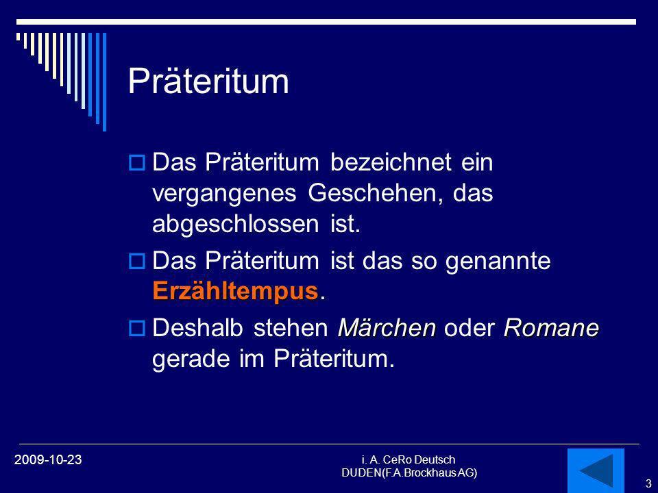 3 i. A. CeRo Deutsch DUDEN(F.A.Brockhaus AG) 2009-10-23 Präteritum Das Präteritum bezeichnet ein vergangenes Geschehen, das abgeschlossen ist. Erzählt
