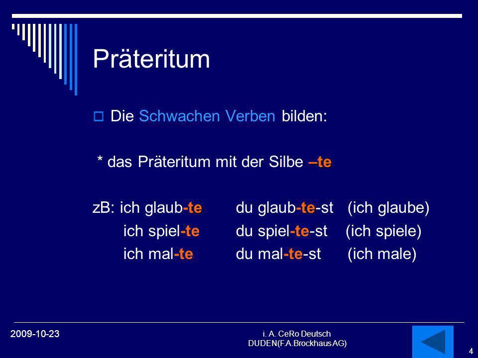 4 i. A. CeRo Deutsch DUDEN(F.A.Brockhaus AG) 2009-10-23 Präteritum Die Schwachen Verben bilden: –te * das Präteritum mit der Silbe –te tete zB: ich gl