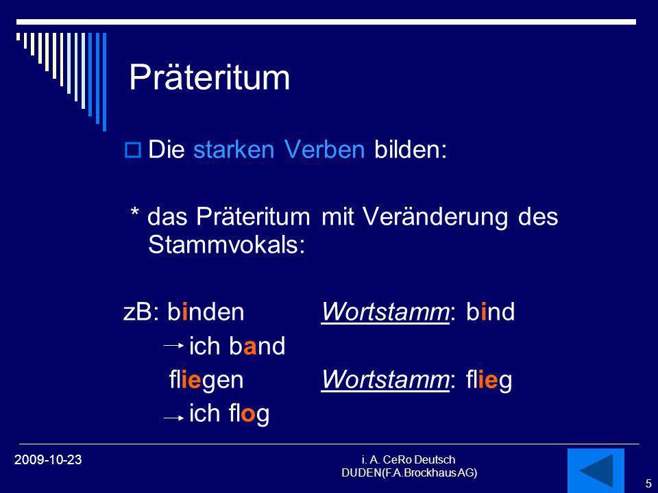 5 i. A. CeRo Deutsch DUDEN(F.A.Brockhaus AG) 2009-10-23 Präteritum Die starken Verben bilden: * das Präteritum mit Veränderung des Stammvokals: zB: bi