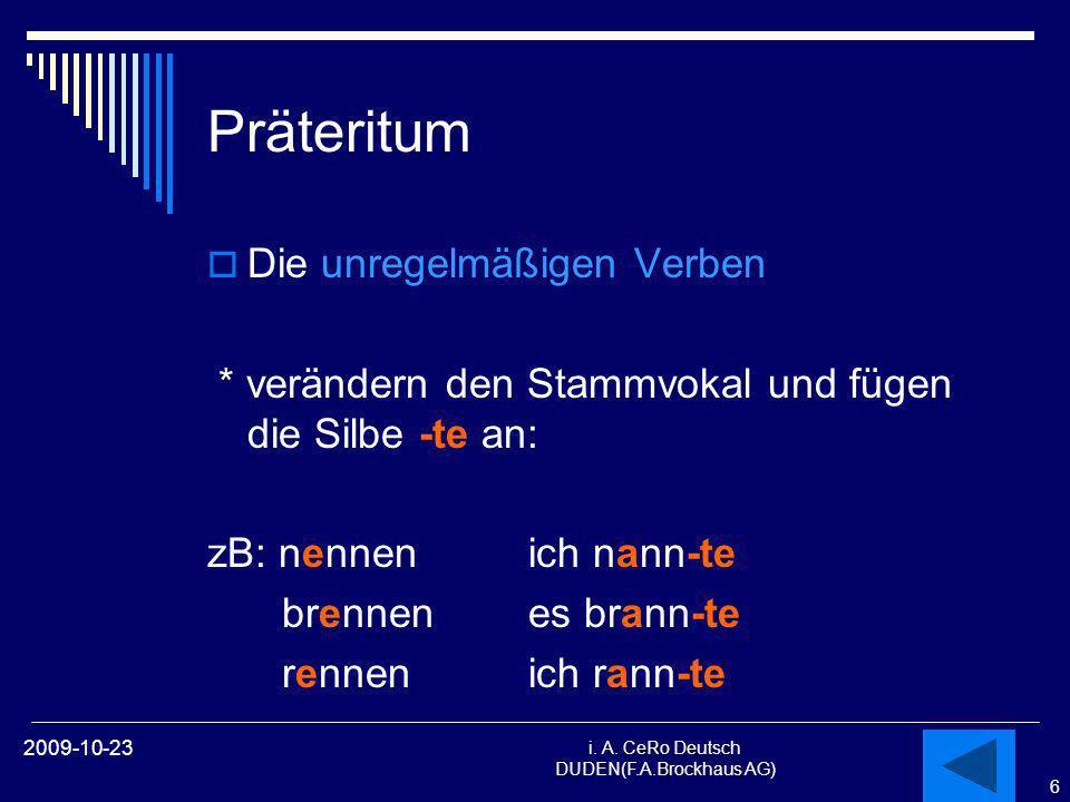 6 i. A. CeRo Deutsch DUDEN(F.A.Brockhaus AG) 2009-10-23 Präteritum Die unregelmäßigen Verben * verändern den Stammvokal und fügen die Silbe -te an: zB