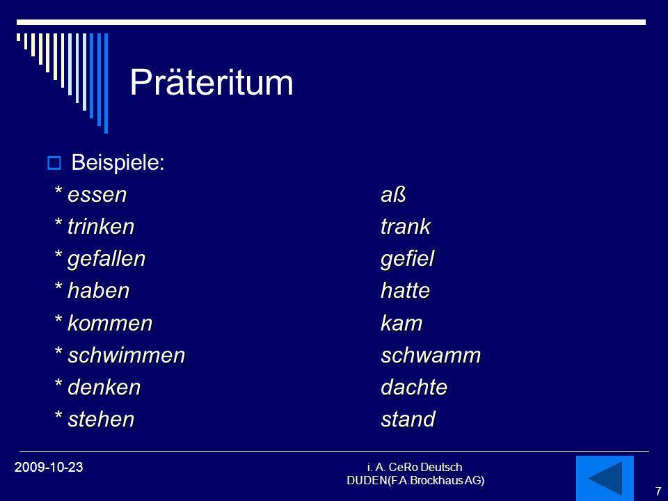 7 i. A. CeRo Deutsch DUDEN(F.A.Brockhaus AG) 2009-10-23 Präteritum Beispiele: * essenaß * trinkentrank * trinkentrank * gefallengefiel * gefallengefie