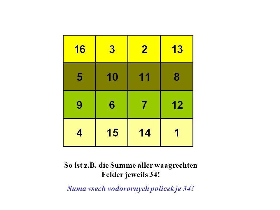 So ist z.B. die Summe aller waagrechten Felder jeweils 34! Suma vsech vodorovnych policek je 34!