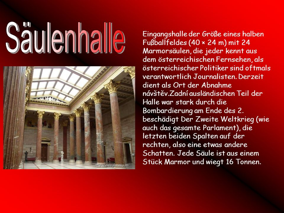 Eingangshalle der Größe eines halben Fußballfeldes (40 × 24 m) mit 24 Marmorsäulen, die jeder kennt aus dem österreichischen Fernsehen, als österreichischer Politiker sind oftmals verantwortlich Journalisten.