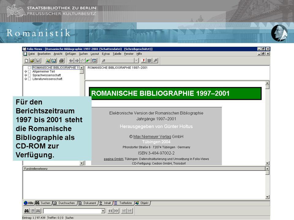 Für den Berichtszeitraum 1997 bis 2001 steht die Romanische Bibliographie als CD-ROM zur Verfügung.