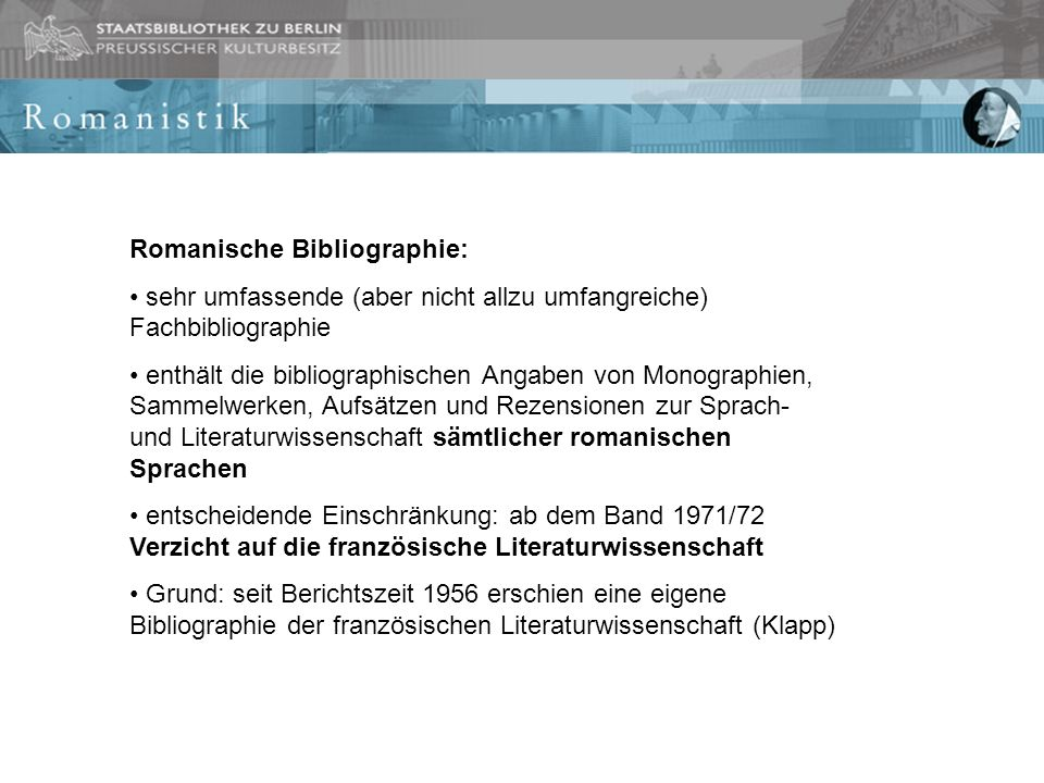 Romanische Bibliographie: sehr umfassende (aber nicht allzu umfangreiche) Fachbibliographie enthält die bibliographischen Angaben von Monographien, Sa