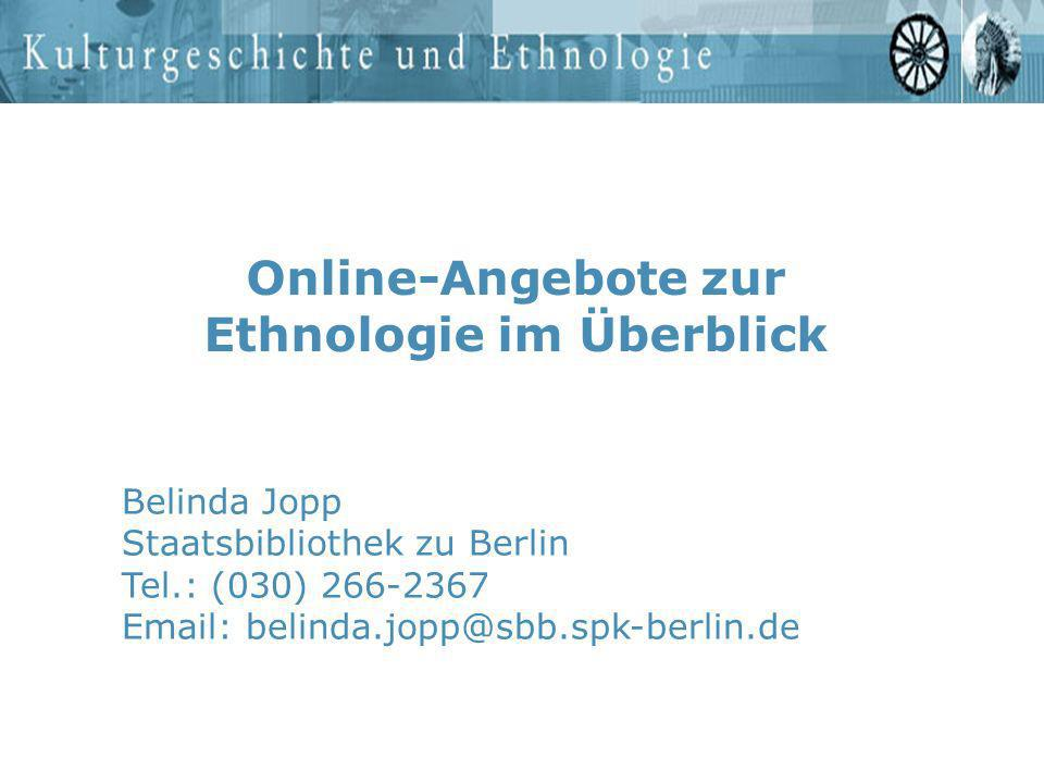 Online-Angebote zur Ethnologie im Überblick Belinda Jopp Staatsbibliothek zu Berlin Tel.: (030) 266-2367 Email: belinda.jopp@sbb.spk-berlin.de