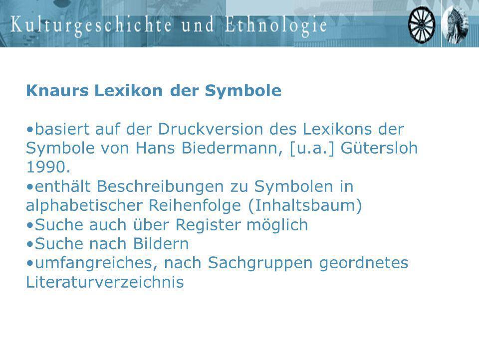 Knaurs Lexikon der Symbole basiert auf der Druckversion des Lexikons der Symbole von Hans Biedermann, [u.a.] Gütersloh 1990. enthält Beschreibungen zu