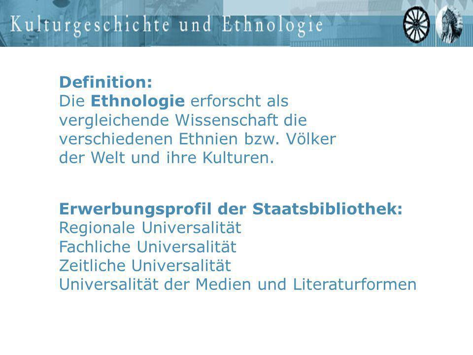 Definition: Die Ethnologie erforscht als vergleichende Wissenschaft die verschiedenen Ethnien bzw. Völker der Welt und ihre Kulturen. Erwerbungsprofil