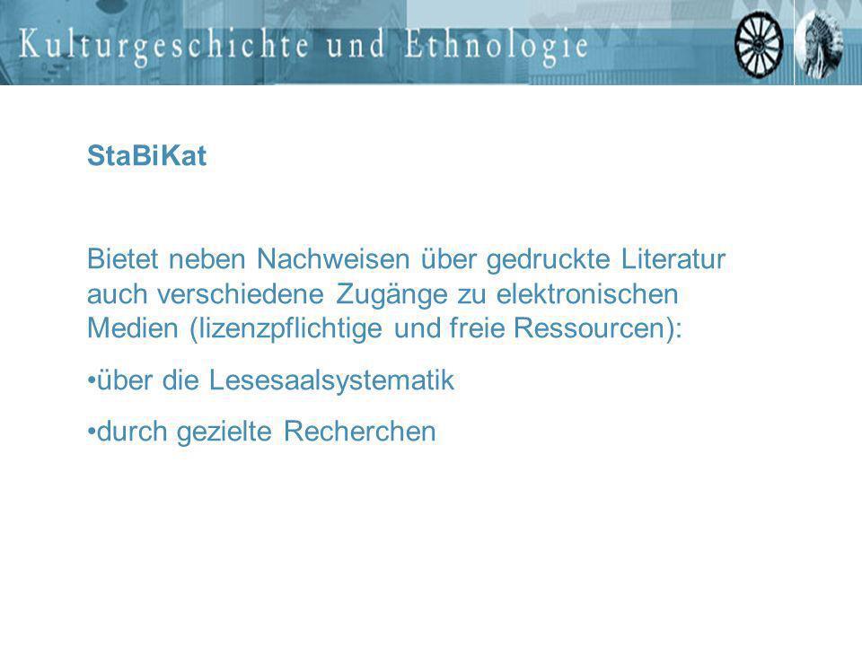 StaBiKat Bietet neben Nachweisen über gedruckte Literatur auch verschiedene Zugänge zu elektronischen Medien (lizenzpflichtige und freie Ressourcen):
