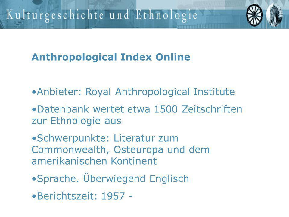 Anthropological Index Online Anbieter: Royal Anthropological Institute Datenbank wertet etwa 1500 Zeitschriften zur Ethnologie aus Schwerpunkte: Liter