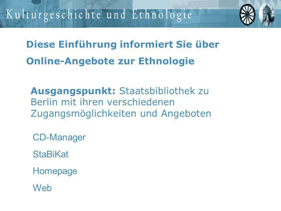 Diese Einführung informiert Sie über Online-Angebote zur Ethnologie Ausgangspunkt: Staatsbibliothek zu Berlin mit ihren verschiedenen Zugangsmöglichke