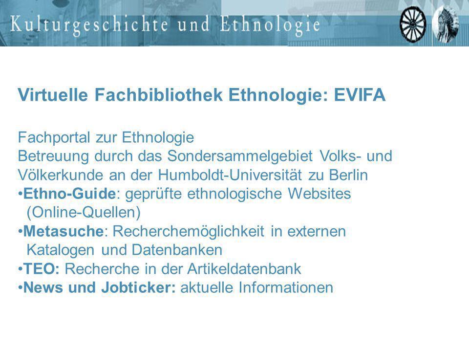 Virtuelle Fachbibliothek Ethnologie: EVIFA Fachportal zur Ethnologie Betreuung durch das Sondersammelgebiet Volks- und Völkerkunde an der Humboldt-Uni
