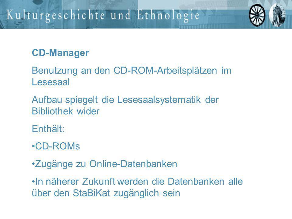 CD-Manager Benutzung an den CD-ROM-Arbeitsplätzen im Lesesaal Aufbau spiegelt die Lesesaalsystematik der Bibliothek wider Enthält: CD-ROMs Zugänge zu